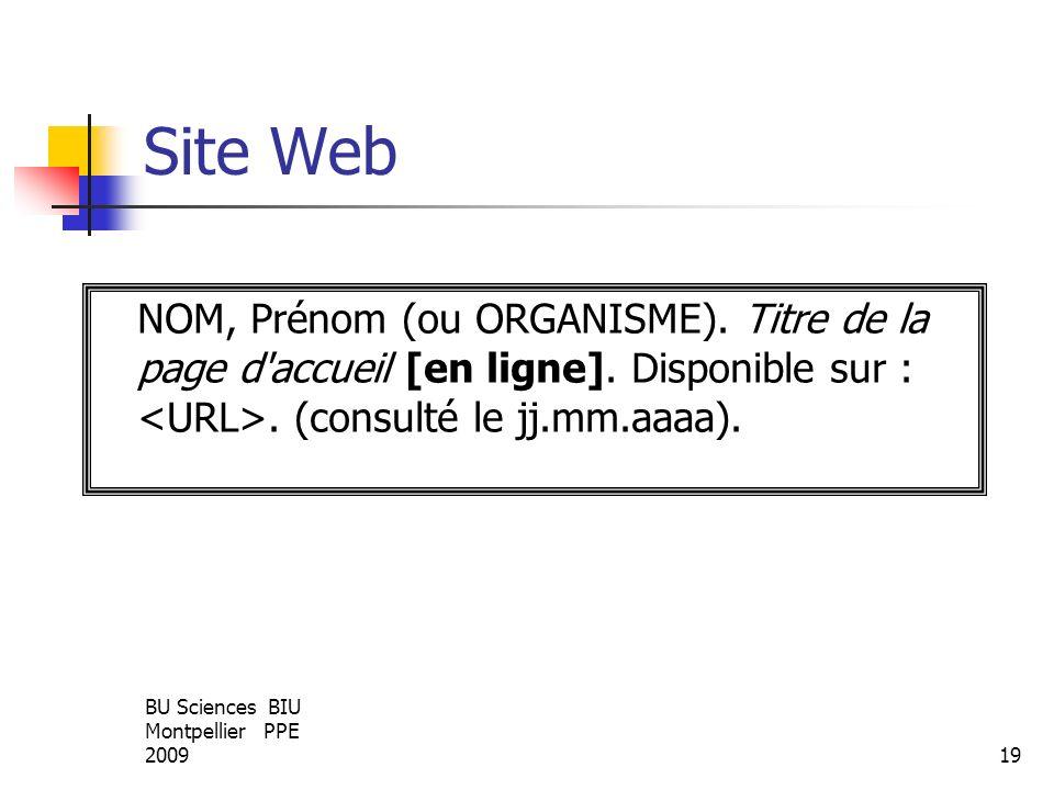 Site Web NOM, Prénom (ou ORGANISME). Titre de la page d accueil [en ligne]. Disponible sur : <URL>. (consulté le jj.mm.aaaa).